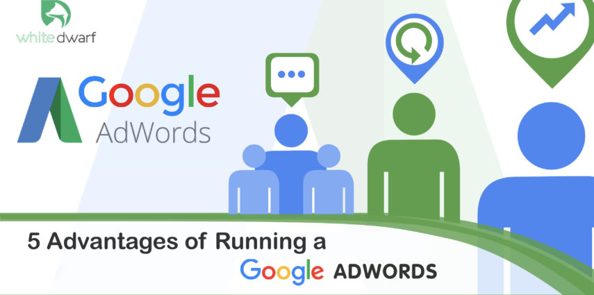 5 Advantages of Running a Google Adwords Campaign