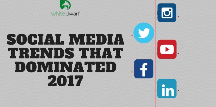Social Media Trends That Dominated 2017